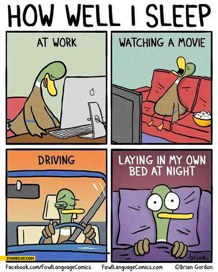 How well I sleep at work watching movie driving laying in bed at night