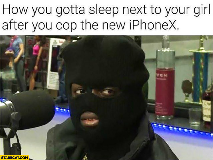 How you gotta sleep next to your girl after you cop the new iPhone X balaclava