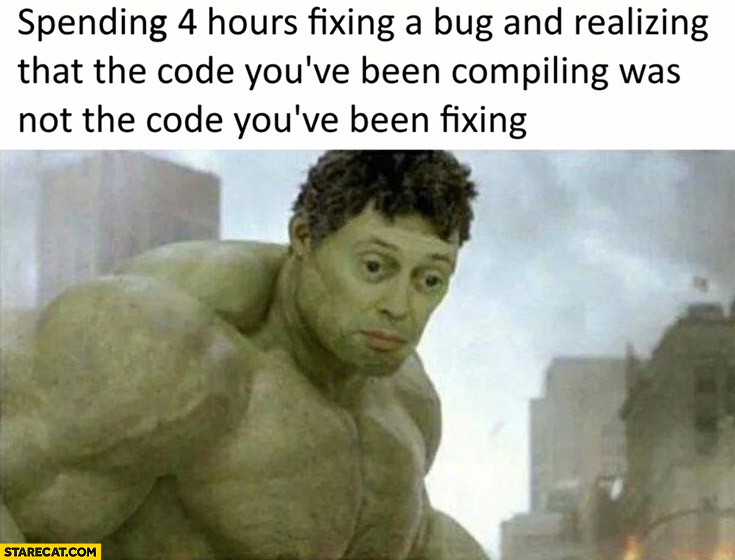 Hulk spending 4 hours fixing a bug and realizing that code you've been compiling was not the code you've been fixing