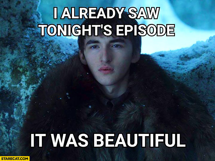 I already saw tonights episode, it was beautiful. Game of Thrones
