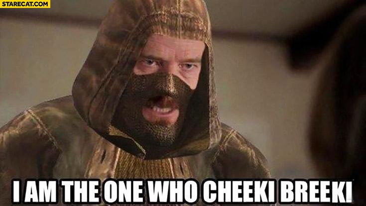 I am the one who cheeki breeki Stalker Breaking Bad