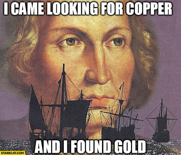I came looking for copper and I found gold
