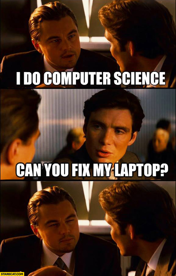 I do computer science. Can you fix my laptop? Leonardo DiCaprio Inception