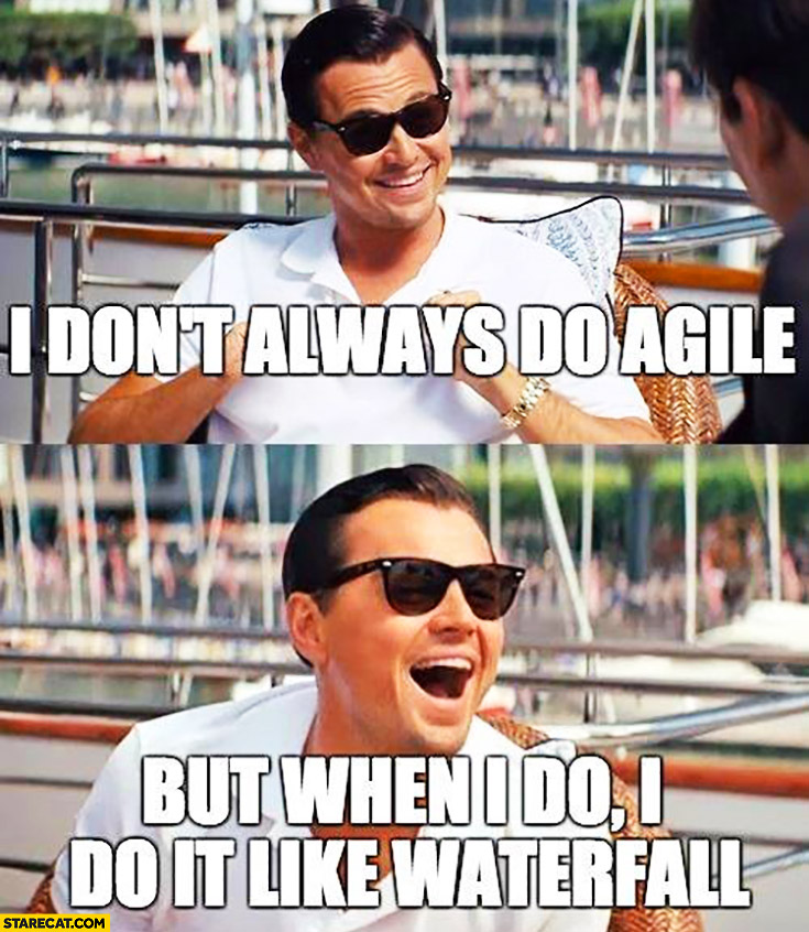 I don't always do agile but when I do I do it like waterfall