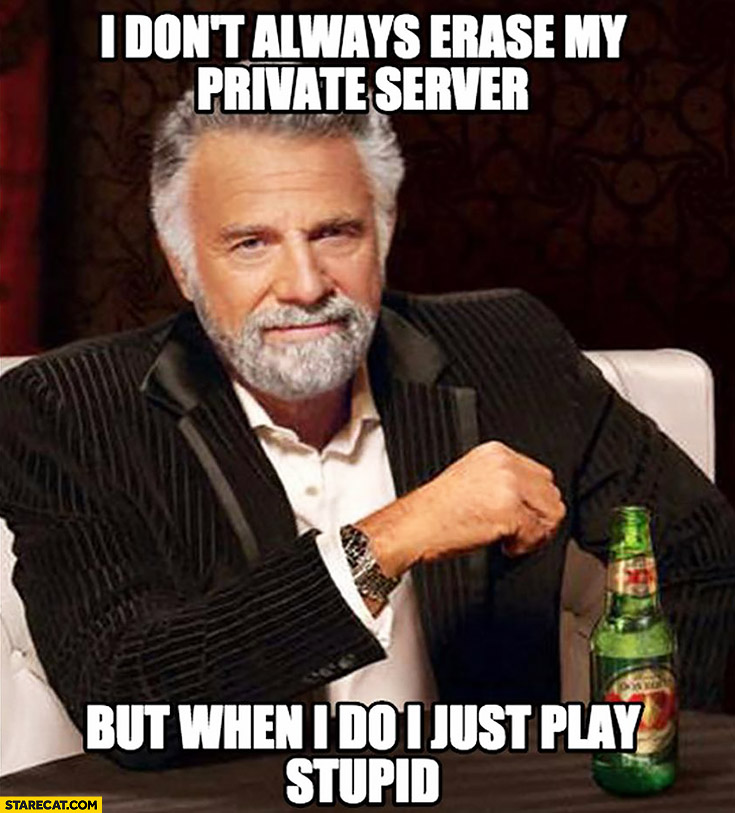 I don't always erase my private server but when I do I just play stupid Hillary Clinton meme