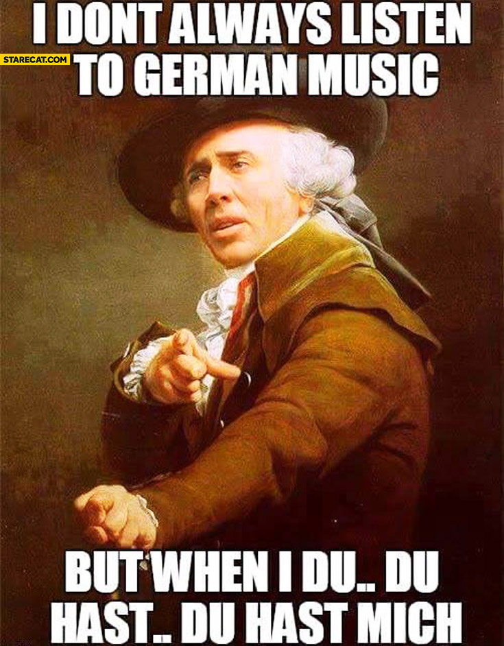 I don't always listen to German music but when I du du hast mich Nicolas Cage meme