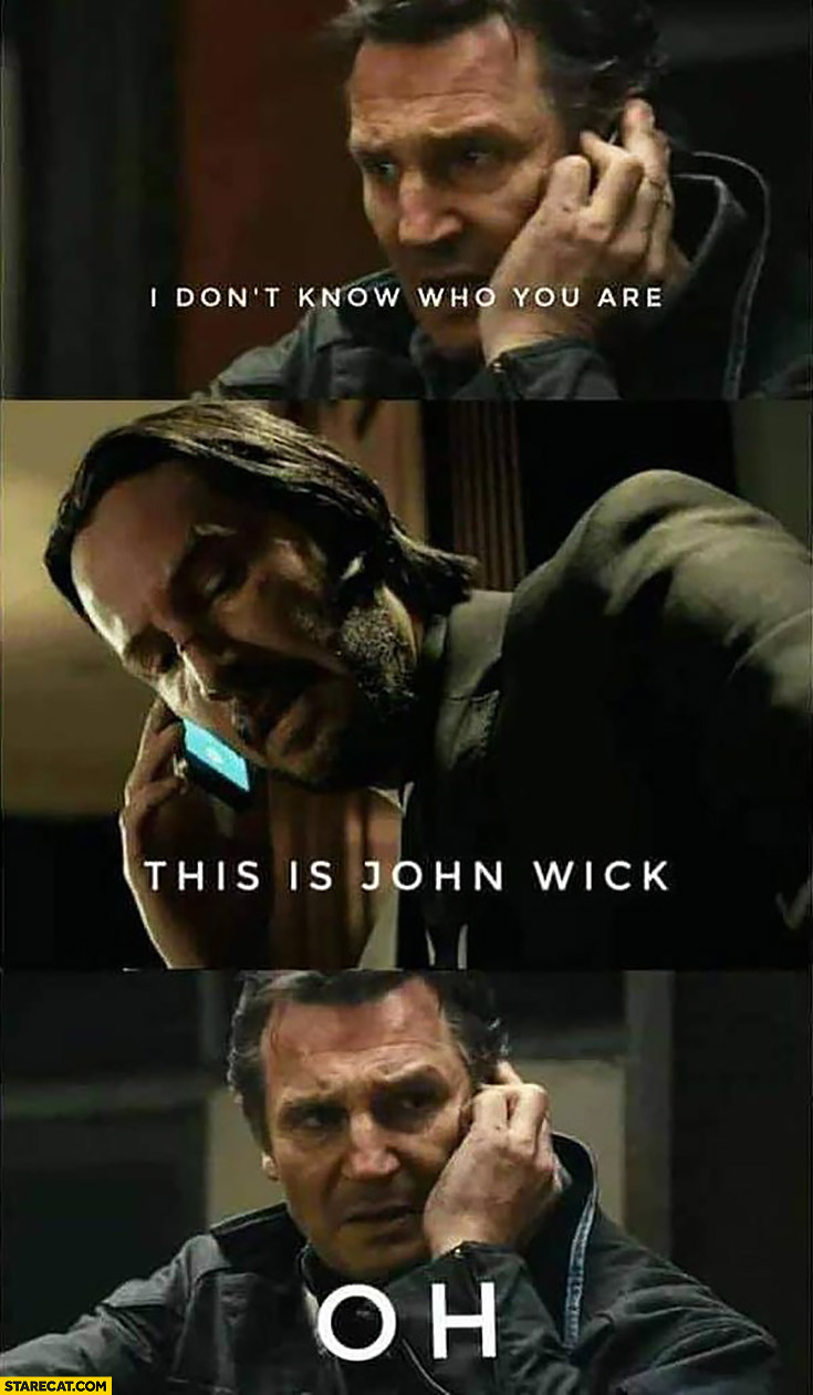 I don't know who you are this is John Wick oh
