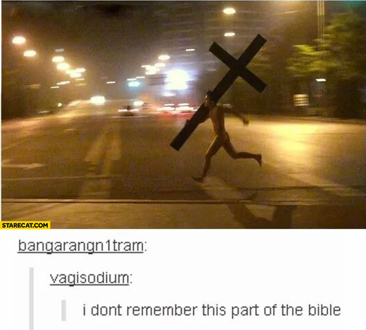 I don't remember this part from bible running with cross naked