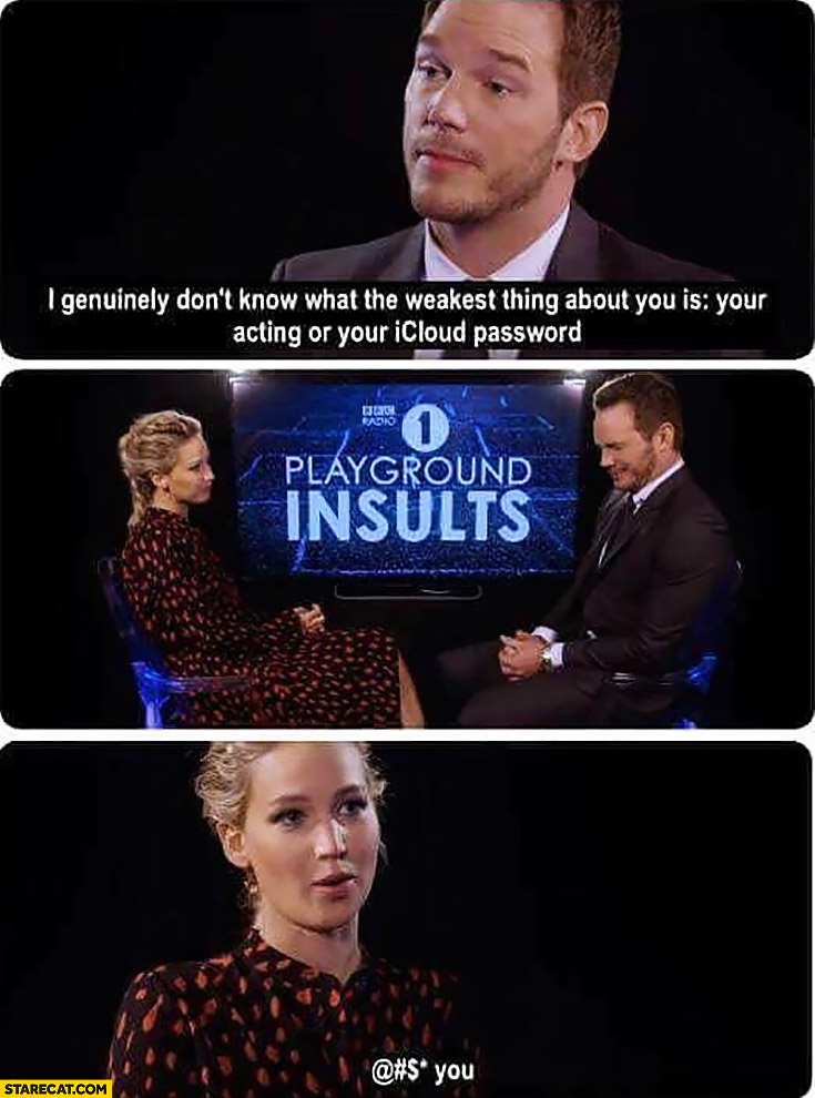 I genuinely don't know what the weakest thing about you is: your acting or your iCloud password. Jennifer Lawrence Playground Insults