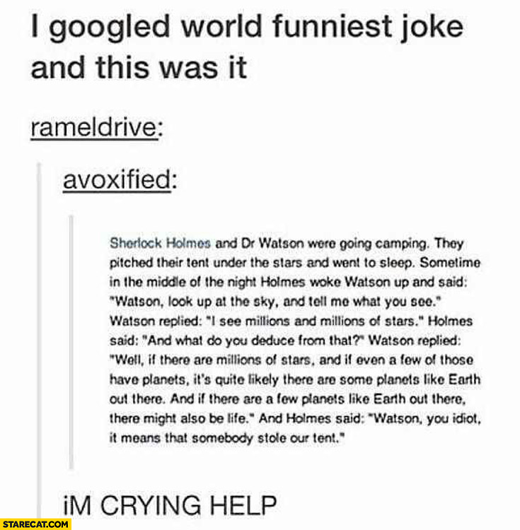 I googled world funniest joke and this was it I'm crying help Sherlock Watson somebody stole our tent