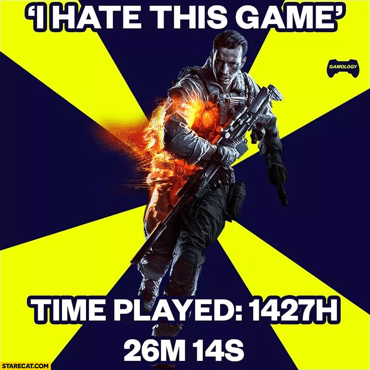 I hate this game, time played: 1427 hours