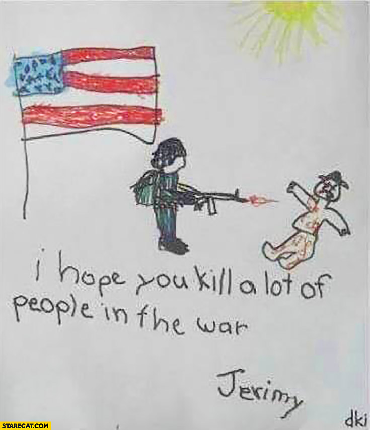 I hope you kill a lot of people in the war kid drawing card