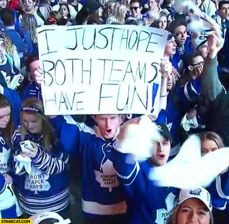 I just hope both teams have fun silly sports fan sign quote