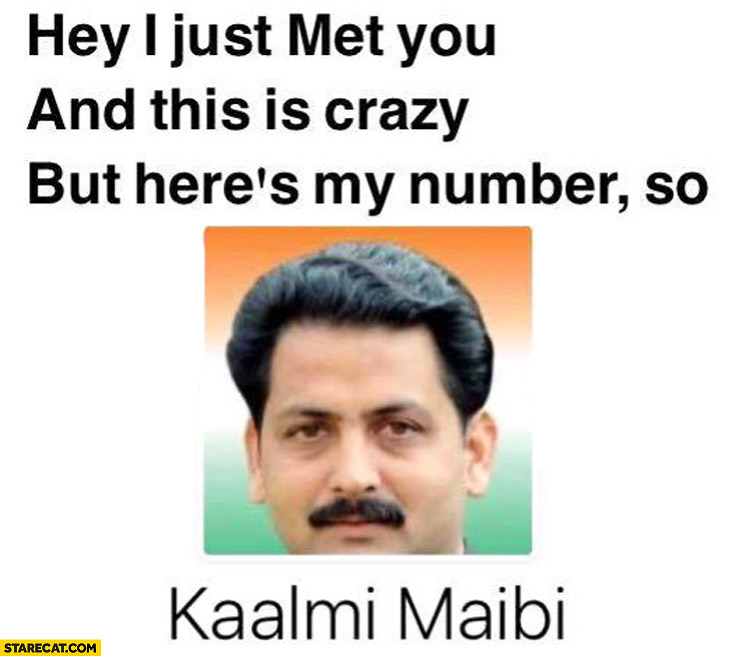 I just met you and this is crazy but here's my number so Kaalmi Maibi indian name trolling