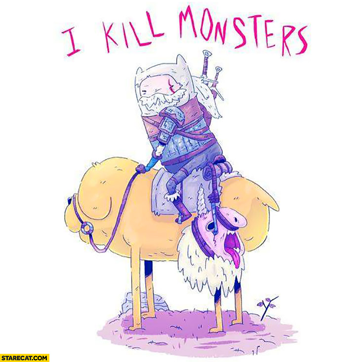 I kill monsters The Witcher Adventure Time