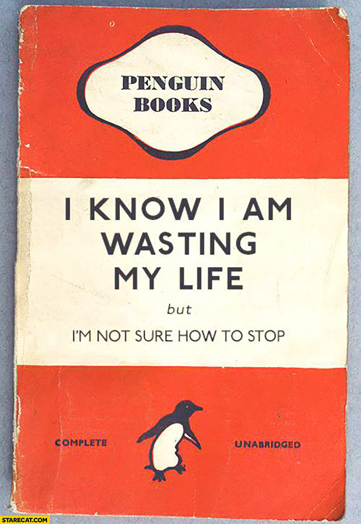 I know I am wasting my life but I'm not sure how to stop Penguin books