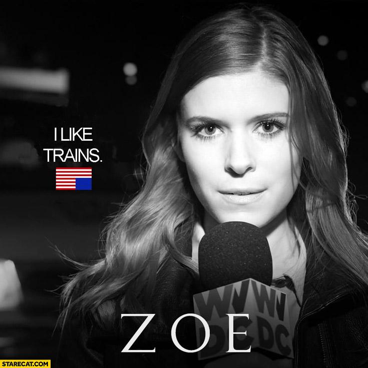 I like trains Zoe