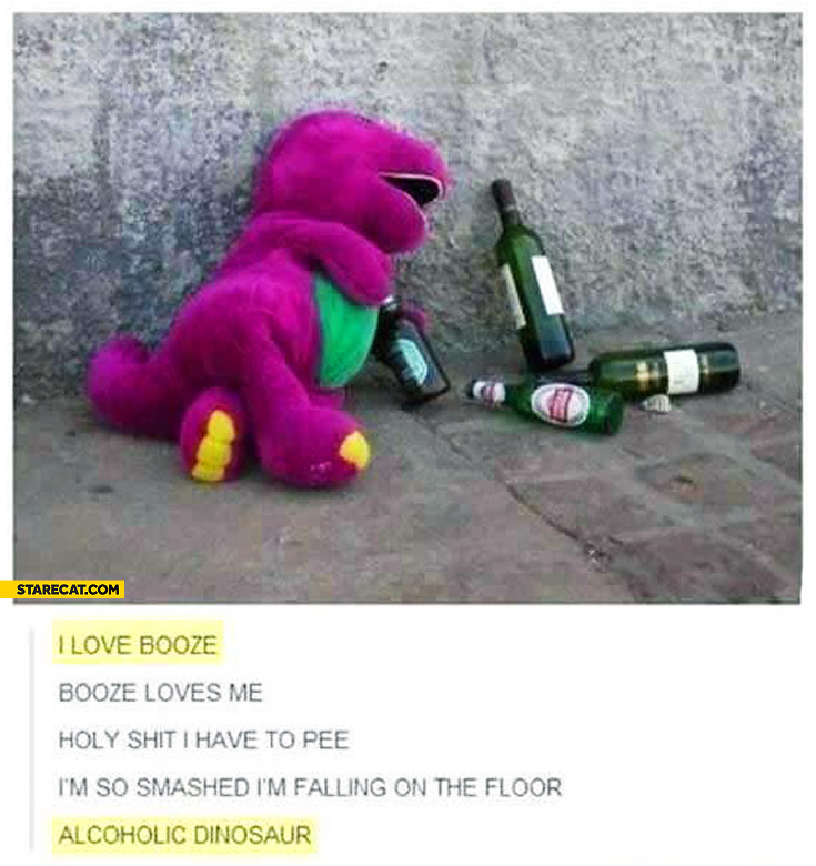 I love booze, booze loves me alcoholic dinosaur