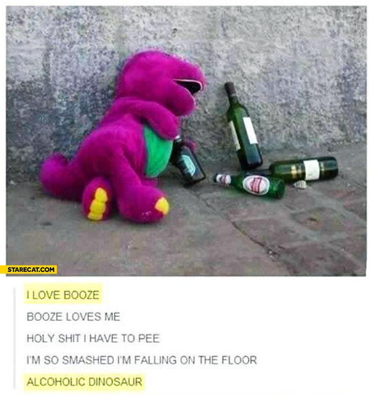 I love booze, booze loves me alcoholic dinosaur