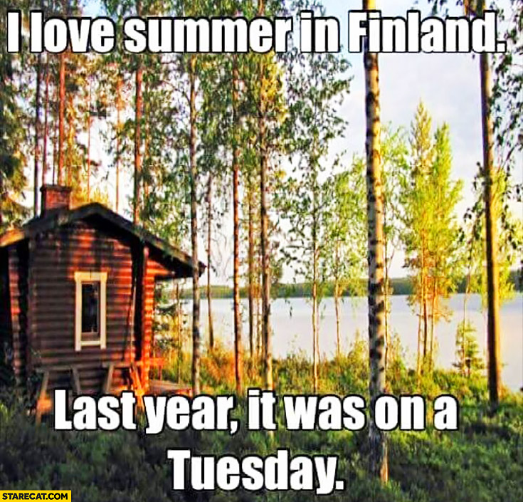 I love summer in Finland, last year it was on a Tuesday