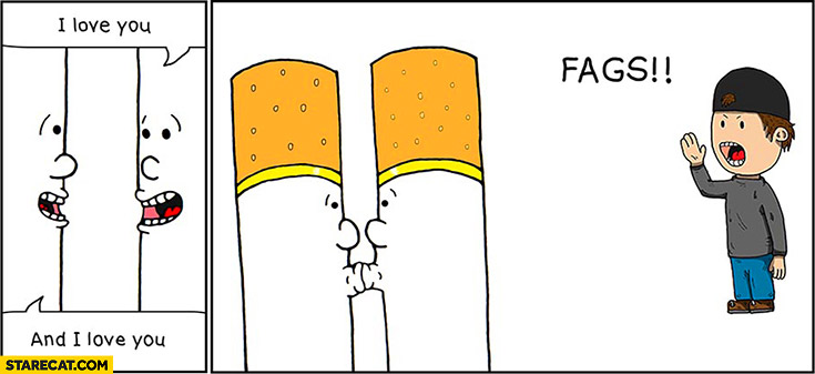 I love you. Fags cigarettes