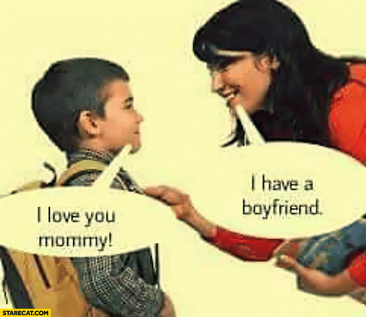 I love you mommy, I have a boyfriend son kid