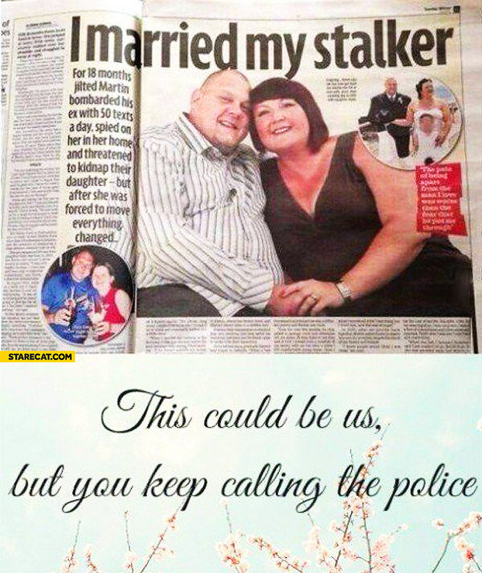 I married my stalker this could be us but you keep calling the police