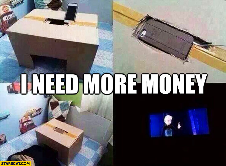 I need more money iPhone homemade cinema
