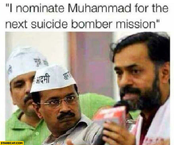 I nominate Muhammad for the next suicide bomber mission that look