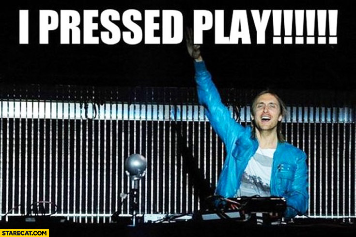 I pressed play David Guetta
