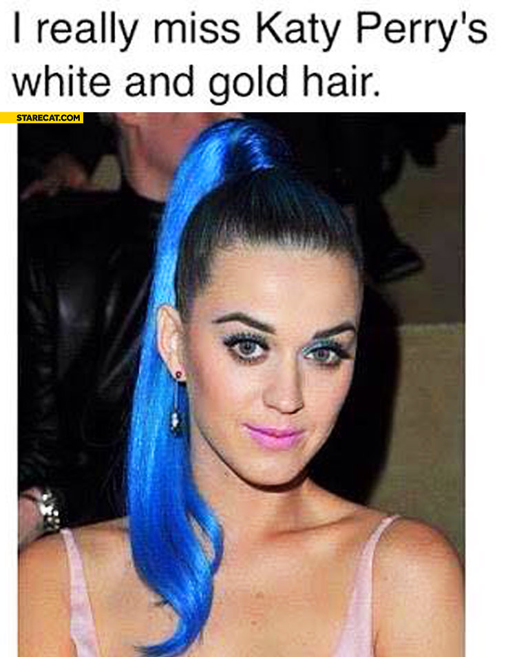 I really miss Katy Perry's white and gold hair dress