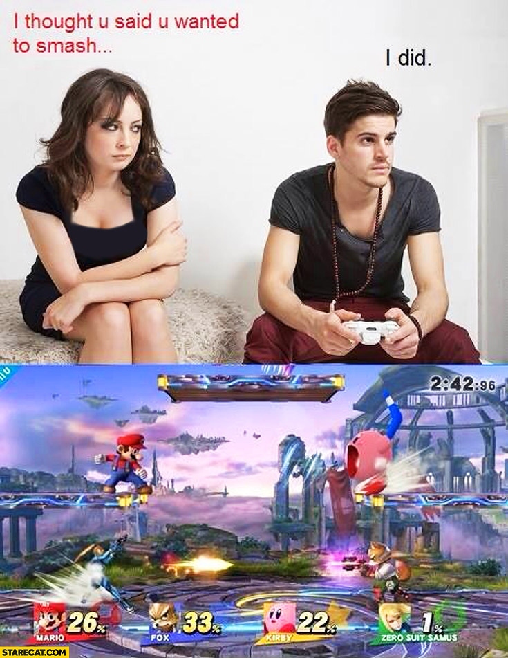 I thought you said you wanted to smash I did playing mario