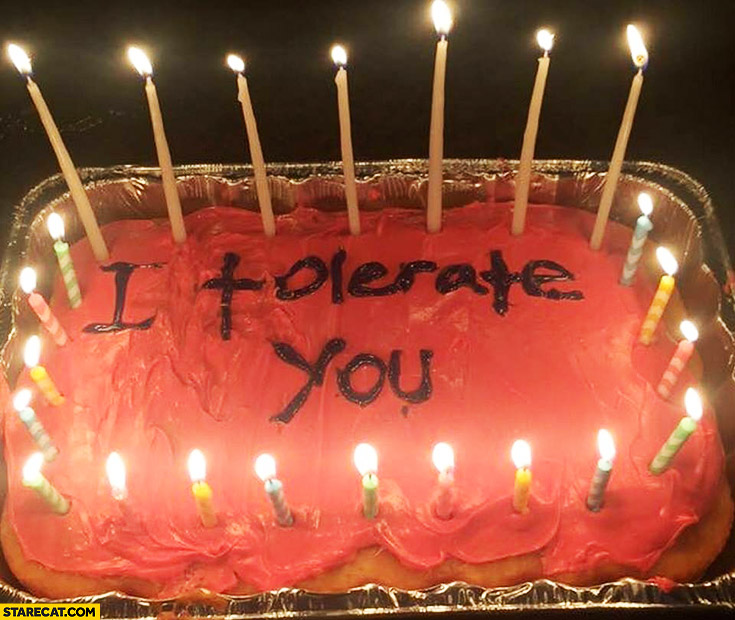 I tolerate you cake