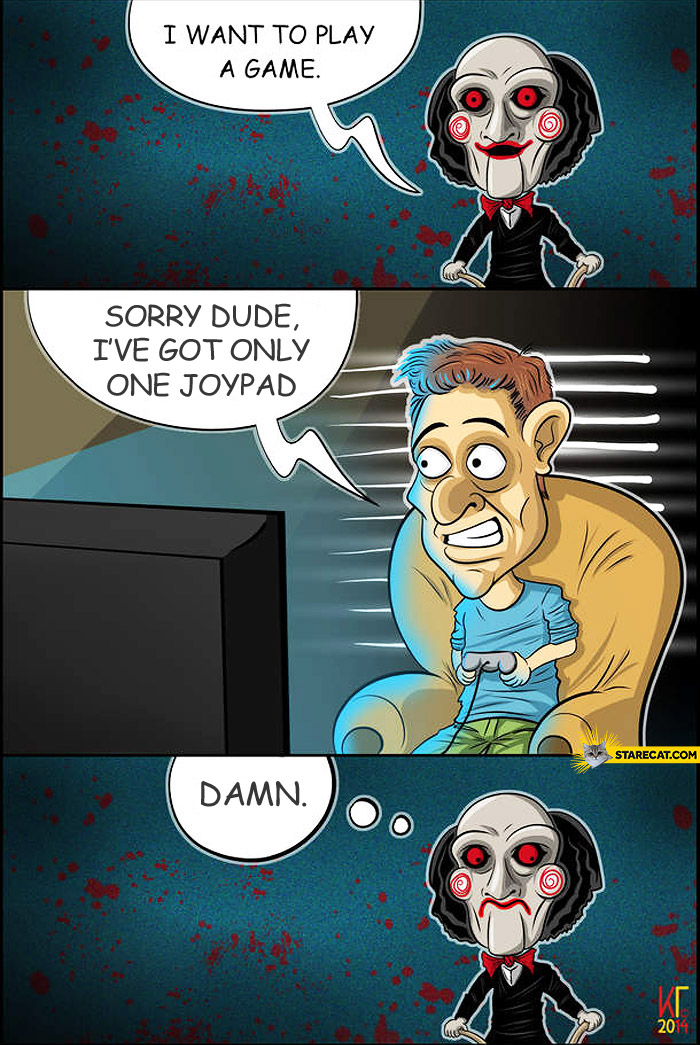 I want to play a game, sorry dude I've got only one joypad