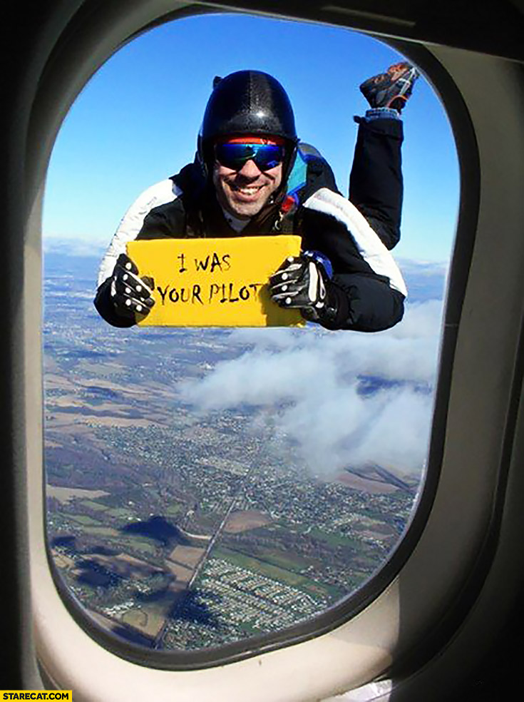 I was your pilot man outside jet plane window trolling paratrooper
