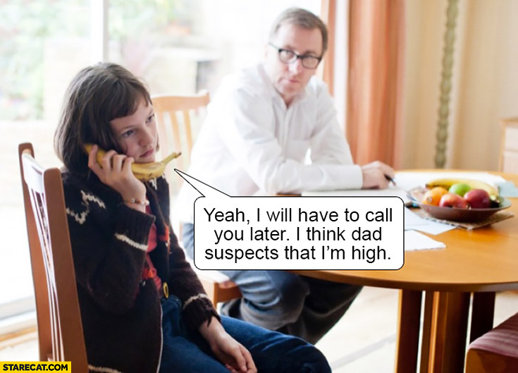 I will call you later, I think dad suspects that I'm high girl using banana as a phone