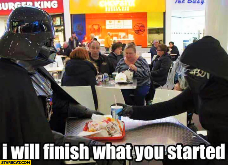 I will finish what you started Darth Vader Kylo Ren at Burger King cosplay