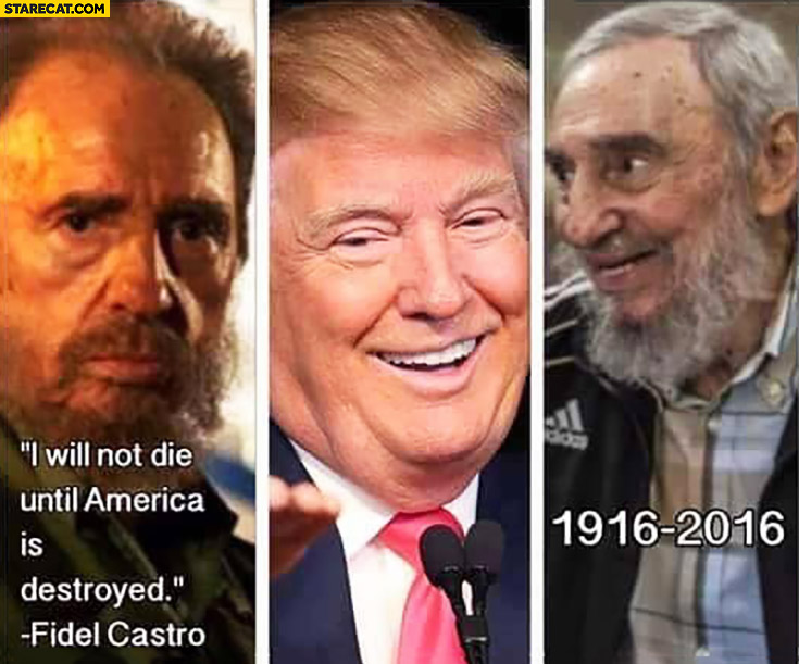 I will not die until America is destroyed. Fidel Castro quote Donald Trump elected