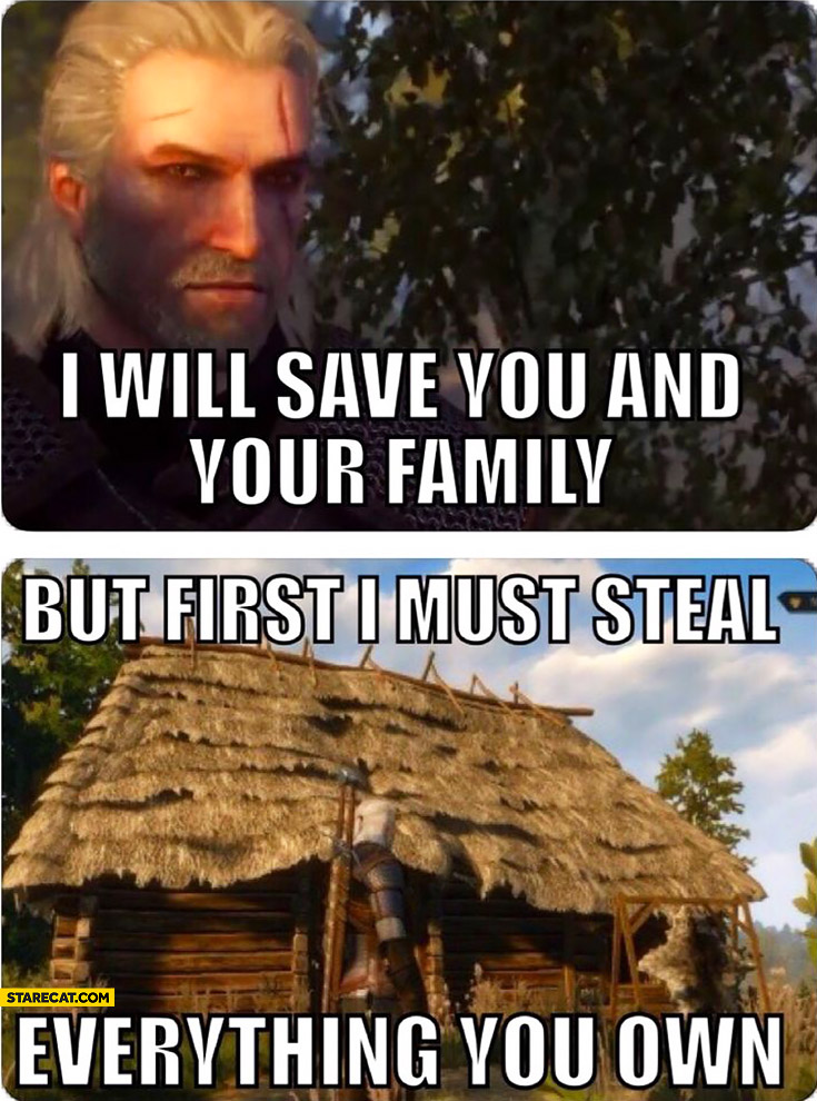 I will save you and your family, but first I must steal everything you own The Witcher