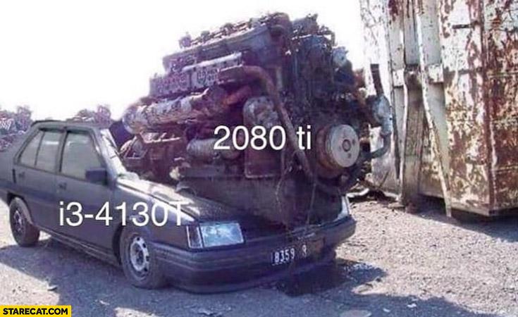 i3 cpu with 2080 ti gpu old car with huge engine
