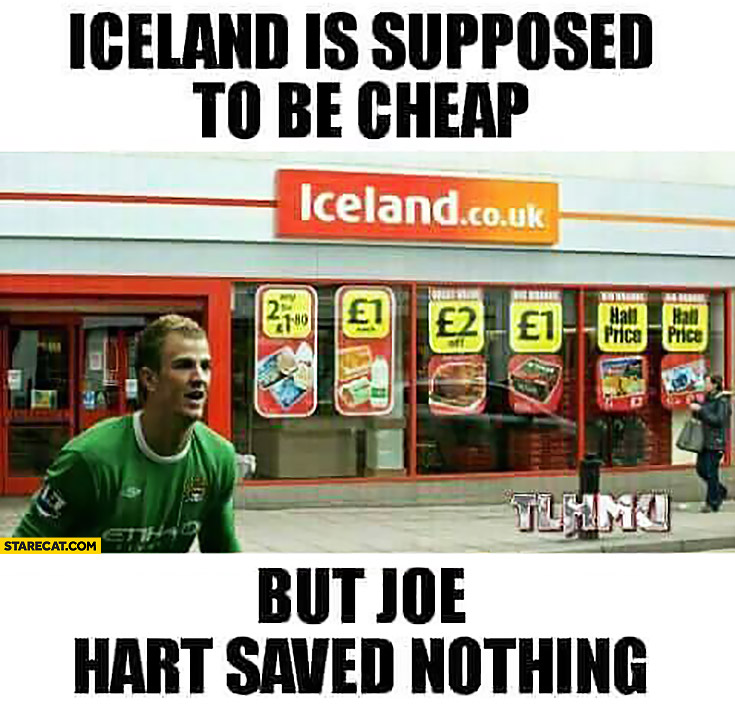 Iceland is supposed to be cheap but Joe Hart saved nothing meme