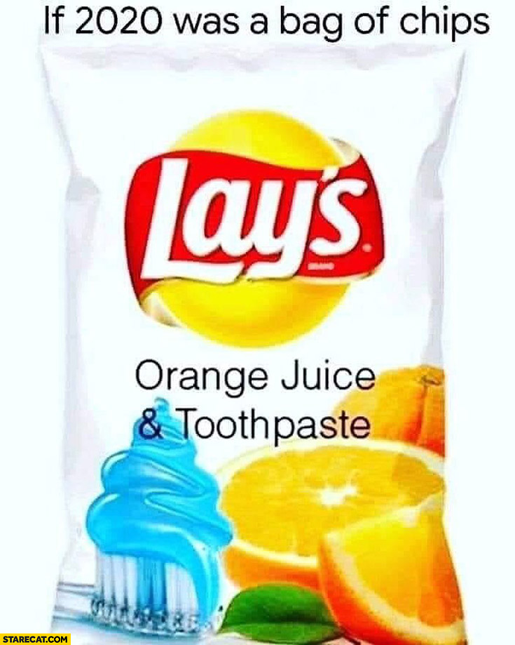If 2020 was a bag of chips orange juice and toothpaste flavor Lays