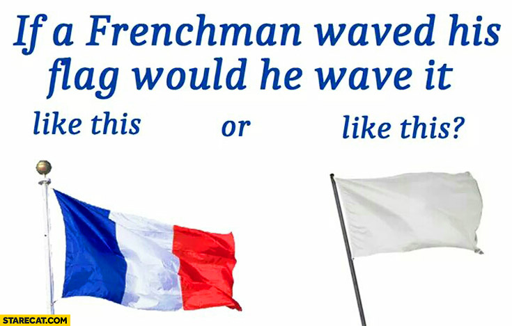 If a Frenchman waved his flag would he wave it like this or this? white flag trolling