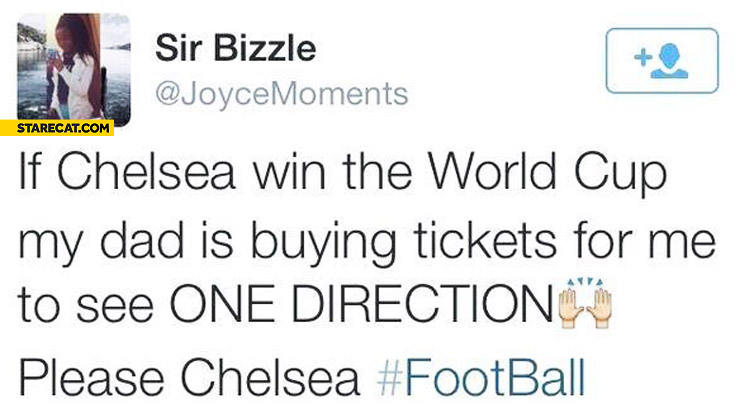 If Chelsea win the World Cup my dad is buying tickets for me to see One Direction please Chelsea