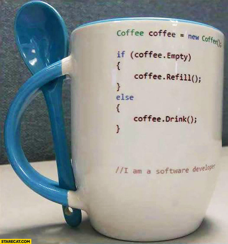 If coffee empty refill else drink programmers mug software developer