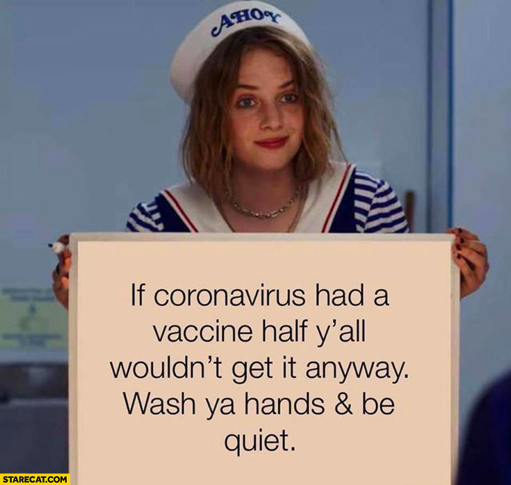 If coronavirus had a vaccine half of you wouldn't get it anyway, wash your hands and be quiet
