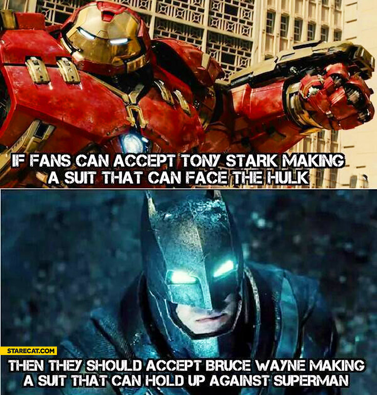 If fans accept Tony Stark making a suit that can face the Hulk they should accept Bruce Wayne making suit that can hold up against Superman