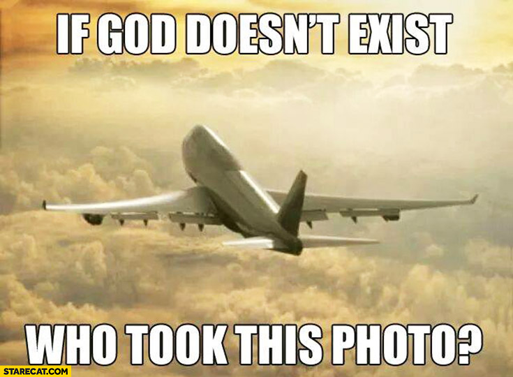 If God doesn't exist who took this photo? Airplane plane