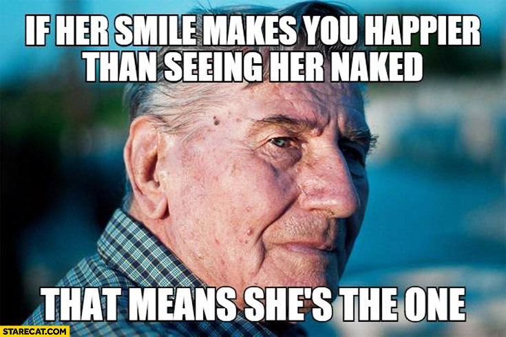 If her smile makes you happier than seeing her naked that means she's the one