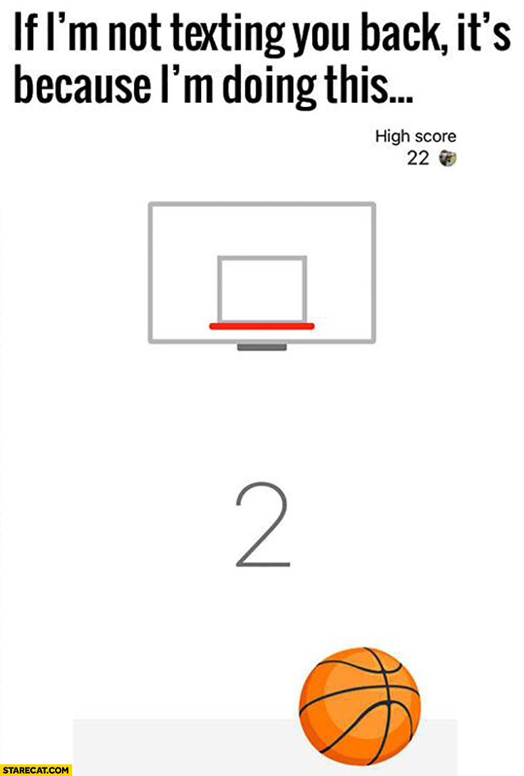 If i'm not texting you back it's because im doing this: playing basketball shot game